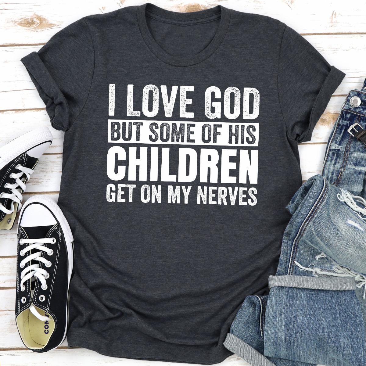 I Love God But Some Of His Children Get On My Nerves (Dark Heather / L)