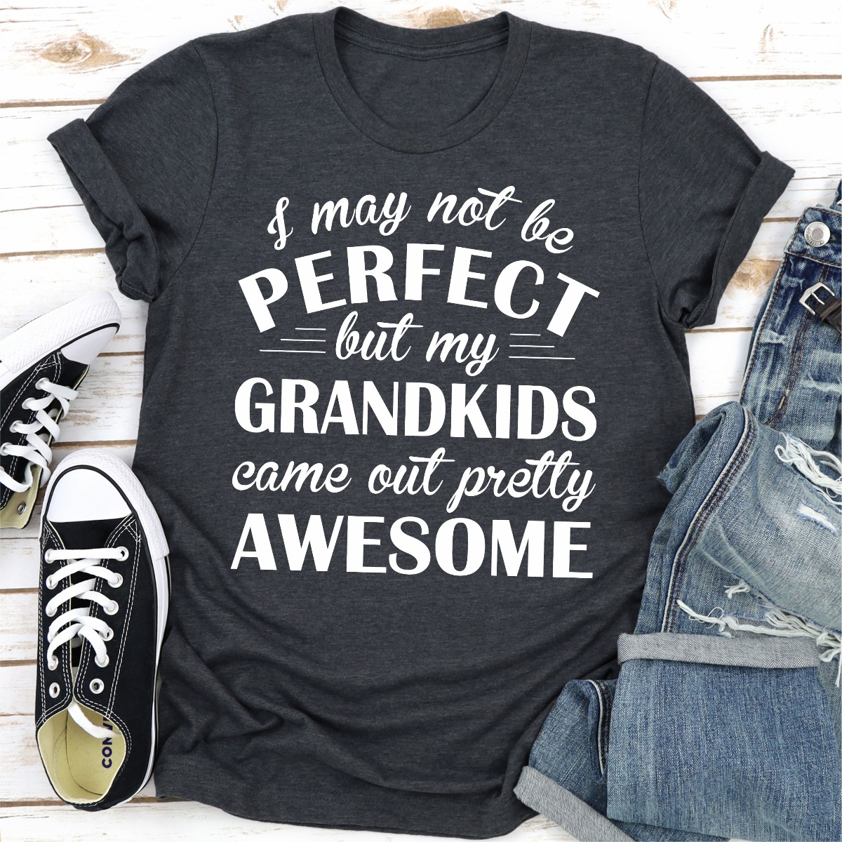 I May Not Be Perfect But My Grandkids Came Out Pretty Awesome (Dark Heather / M)