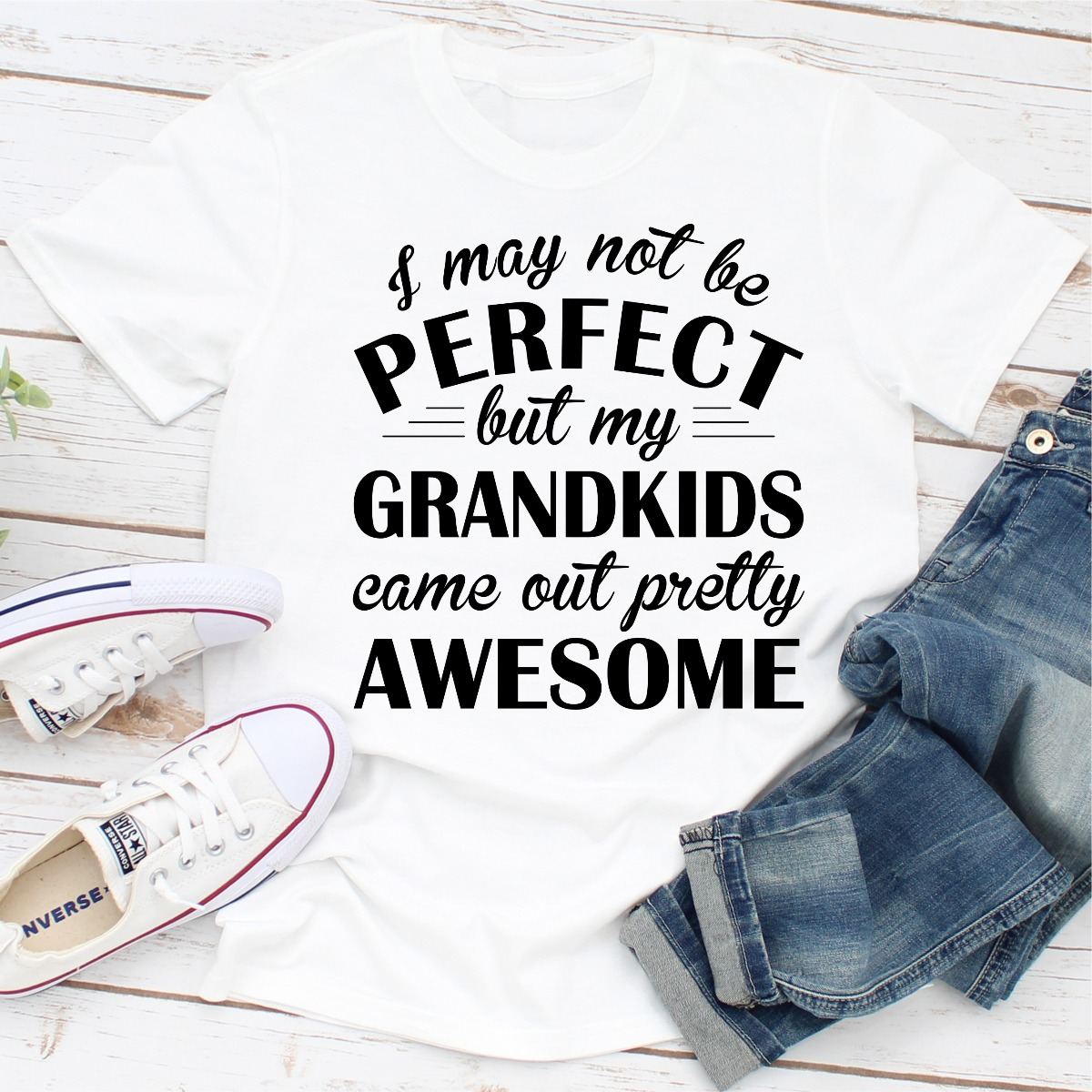 I May Not Be Perfect But My Grandkids Came Out Pretty Awesome (White / 2Xl)