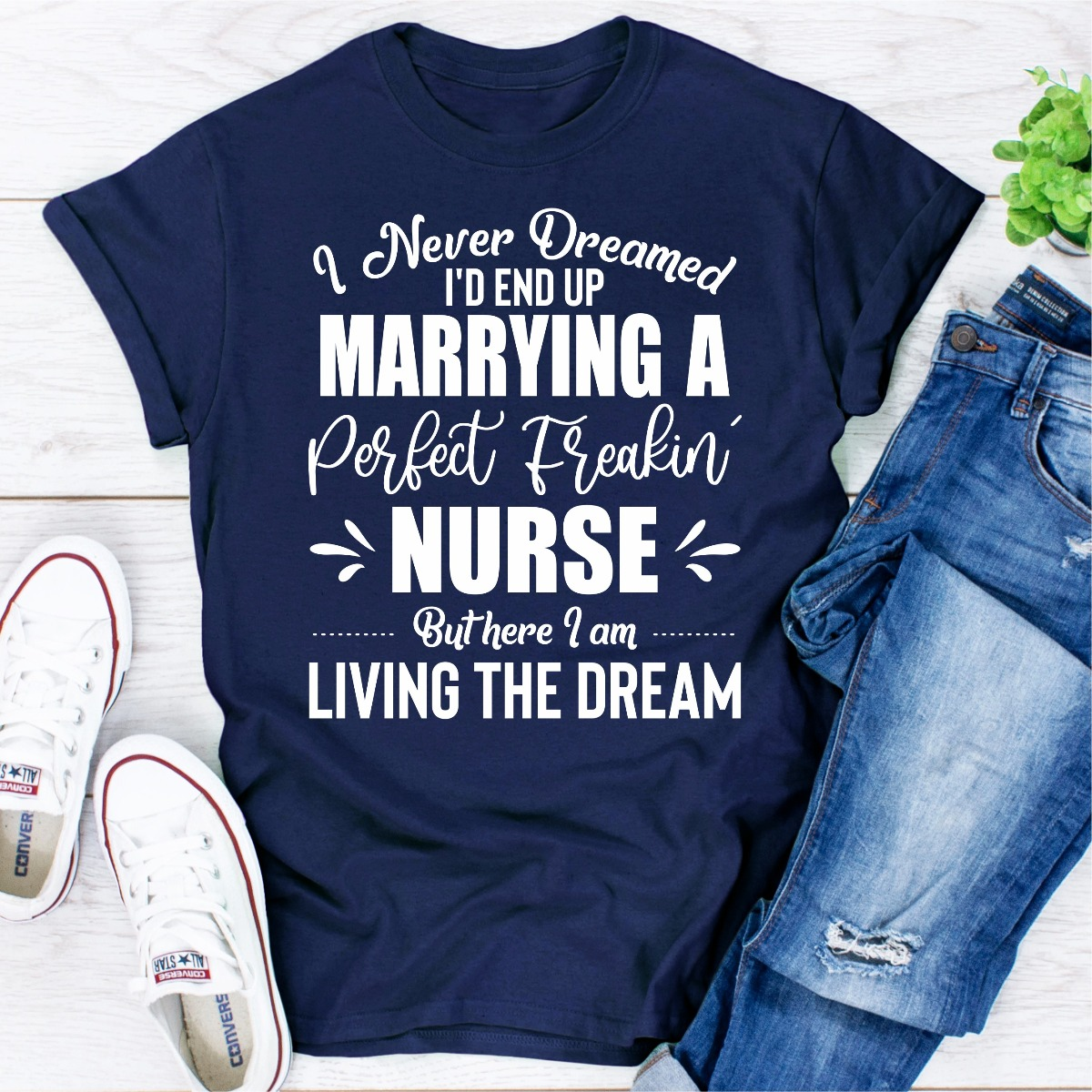 I Never Dreamed I'd End Up Marrying A Perfect Freakin Nurse