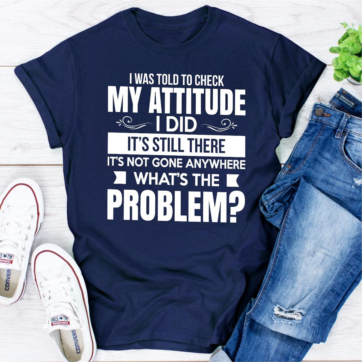 I Was Told To Check My Attitude