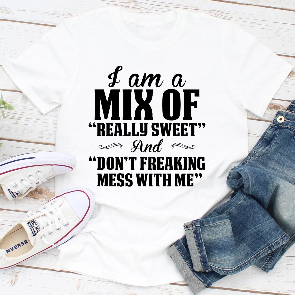 I Am A Mix Of Really Sweet And Don't Freaking Mess With Me (White / 2Xl)