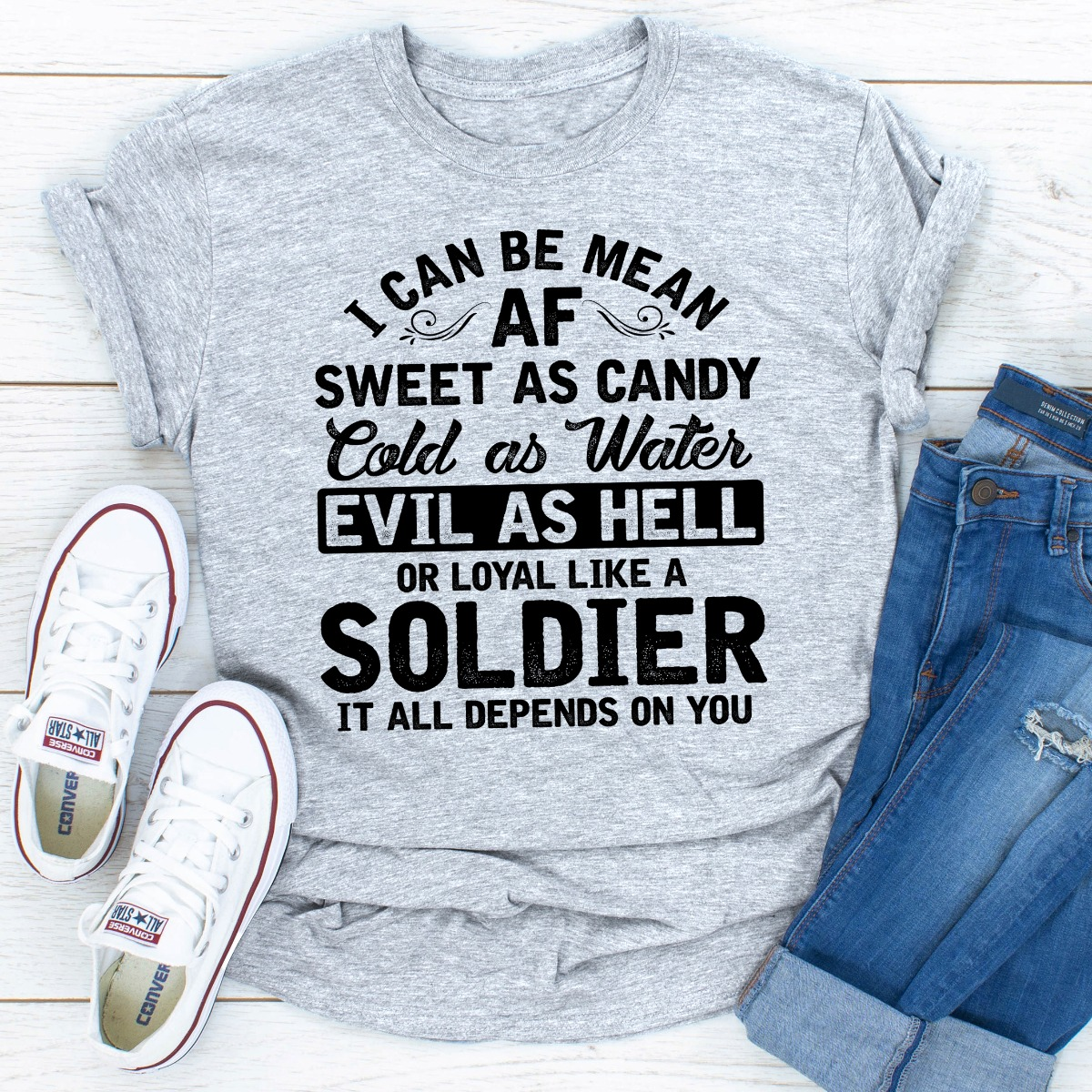 I Can Be Mean AF Sweet as Candy Cold as Water Evil As Hell or Loyal Like a Soldier