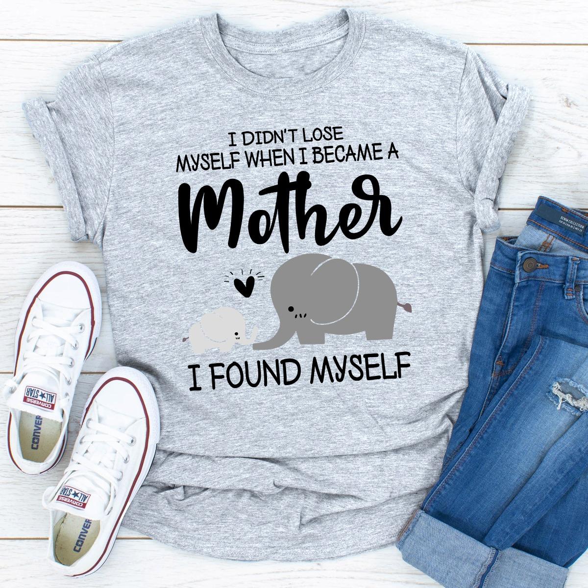 I Didn't Lose Myself When I Became A Mother I Found Myself (Sport Grey / L)