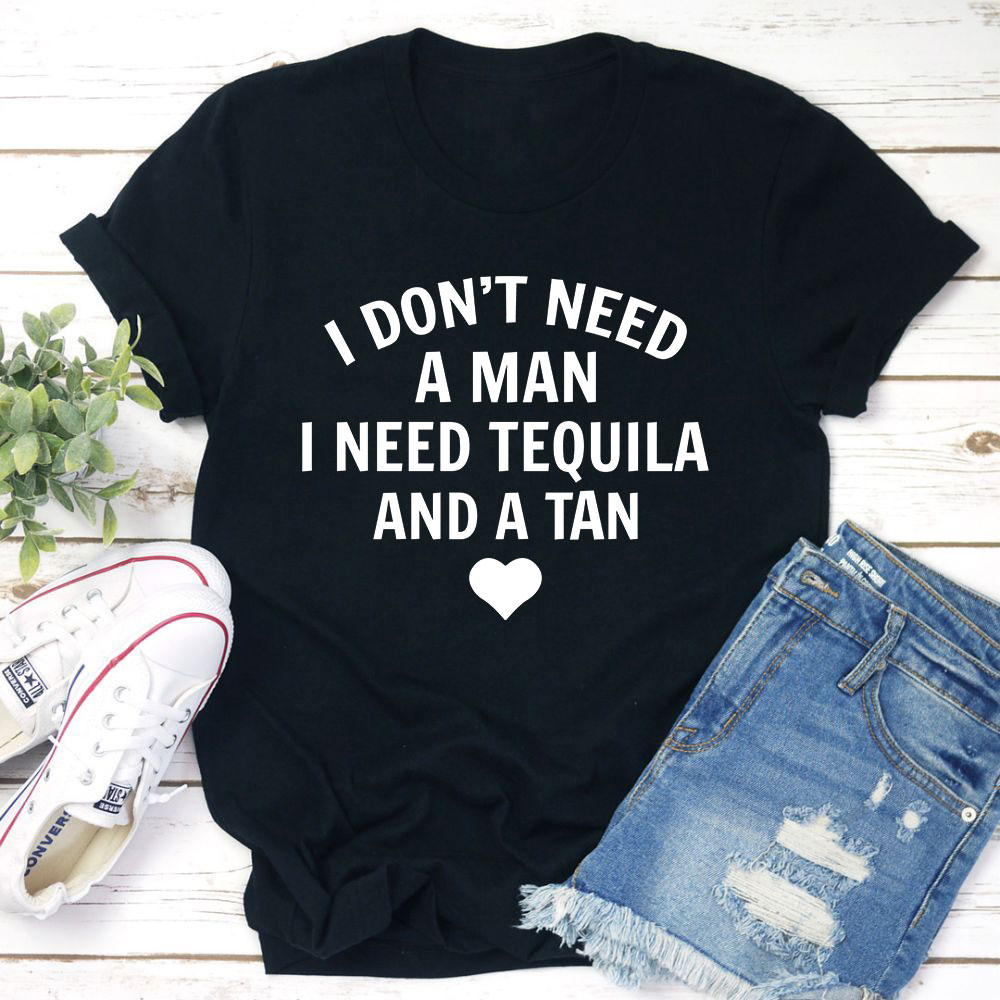 I Don't Need A Man I Need Tequila And A Tan T-Shirt (Dark Grey Heather / S)