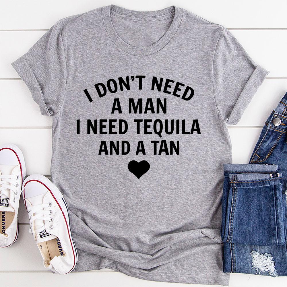 I Don't Need A Man I Need Tequila And A Tan T-Shirt (Athletic Heather / M)