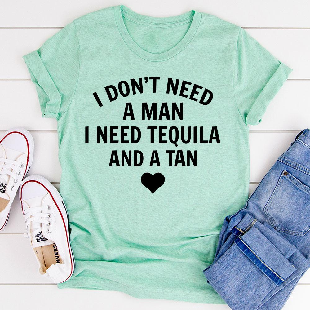 I Don't Need A Man I Need Tequila And A Tan T-Shirt (Heather Prism Mint / L)