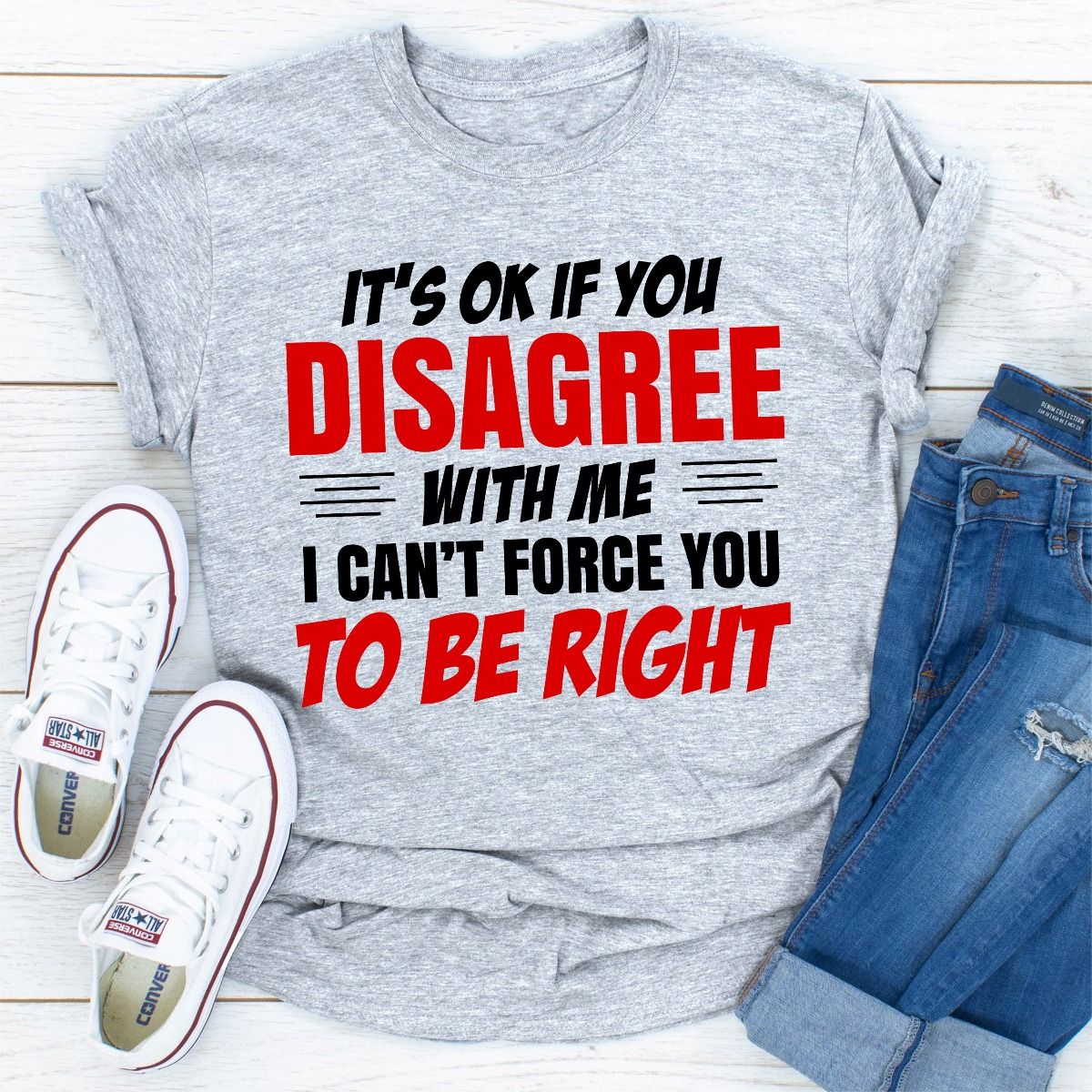It's Ok If You Disagree With Me I Can't Force You To Be Right (Sport Grey / 2Xl)