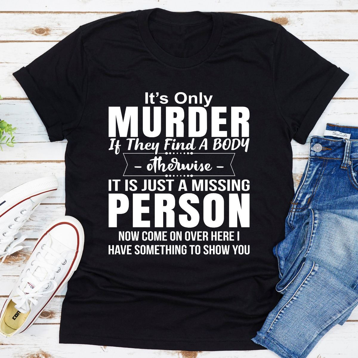 It's Only Murder If They Find A Body Otherwise It's Just A Missing Person (Black / Xl)