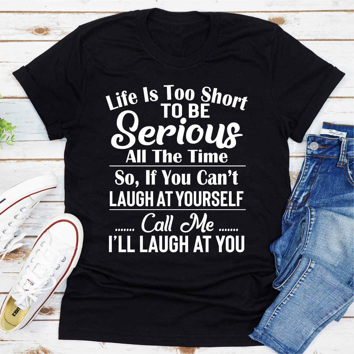 Life Is Too Short To Be Serious All The Time