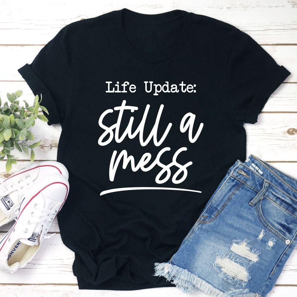 Life Update Still A Mess T-Shirt