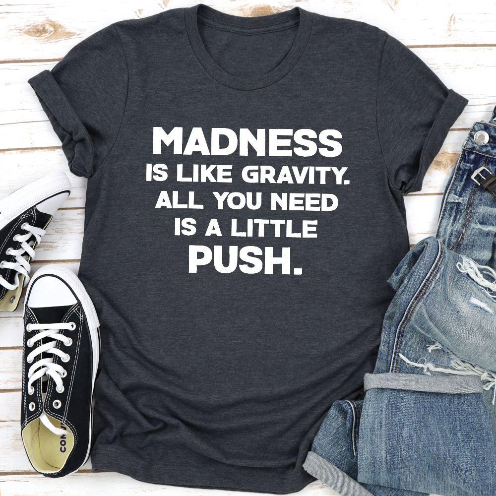 Madness Is Like Gravity T-Shirt