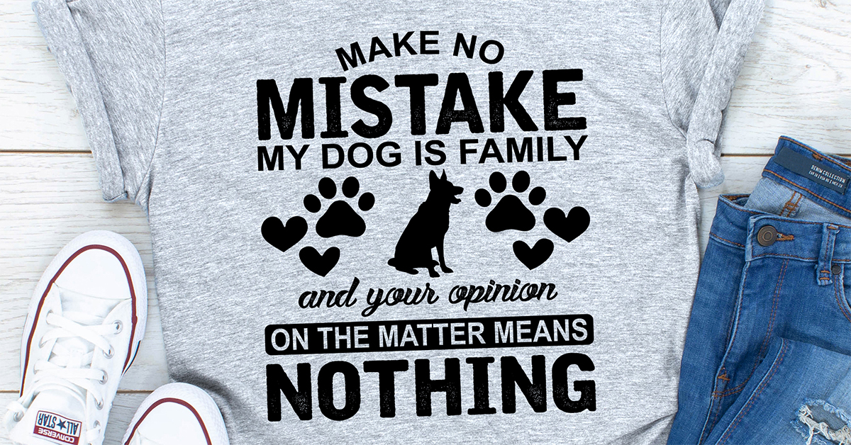 Make No Mistake My Dog Is Family
