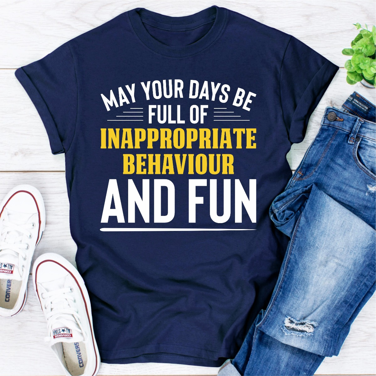 May Your Days Be Full Of Inappropriate Behaviour And Fun