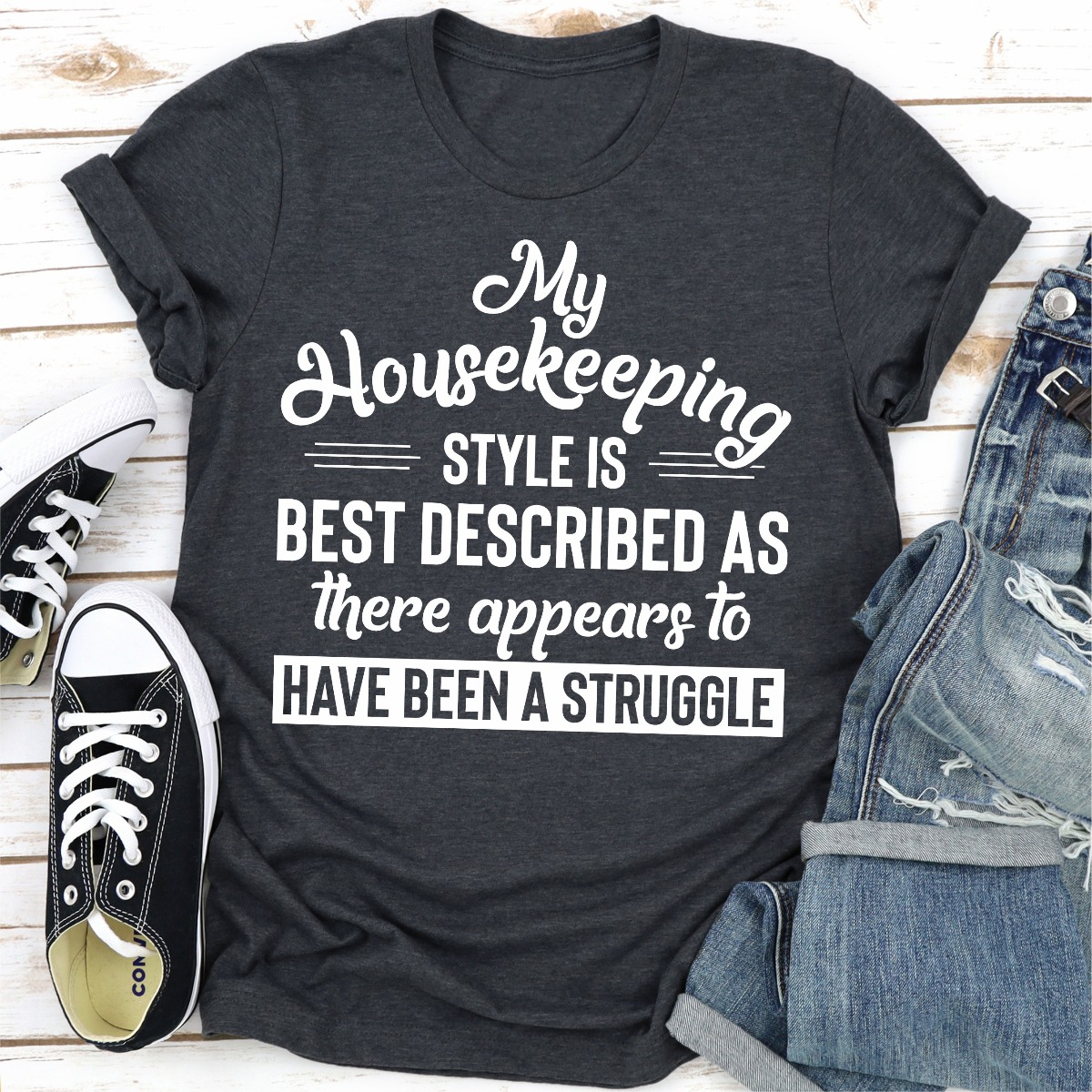 """My Housekeeping Style Is Best Described As """"There Appears To Have Been A Struggle"""" (Dark Heather / 3Xl)"""