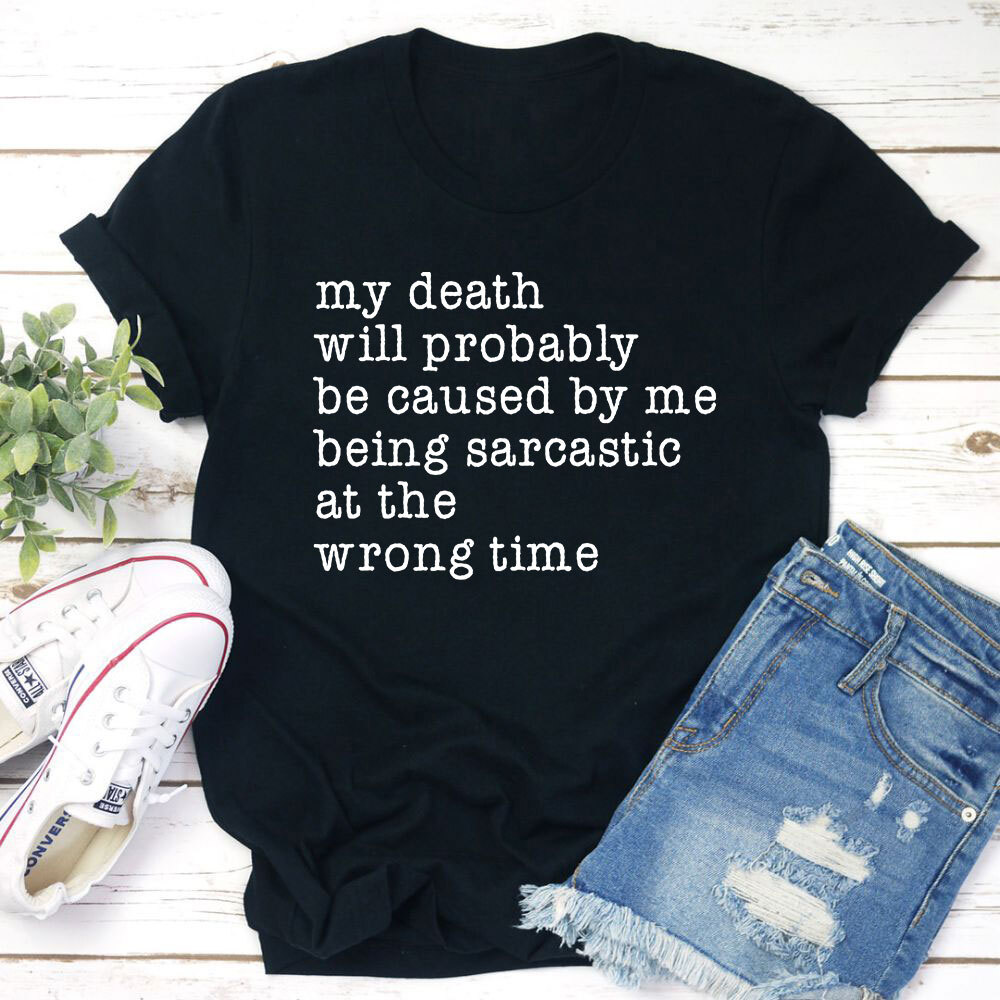 My Death Will Probably Be Caused By Being Sarcastic At The Wrong Time T-Shirt