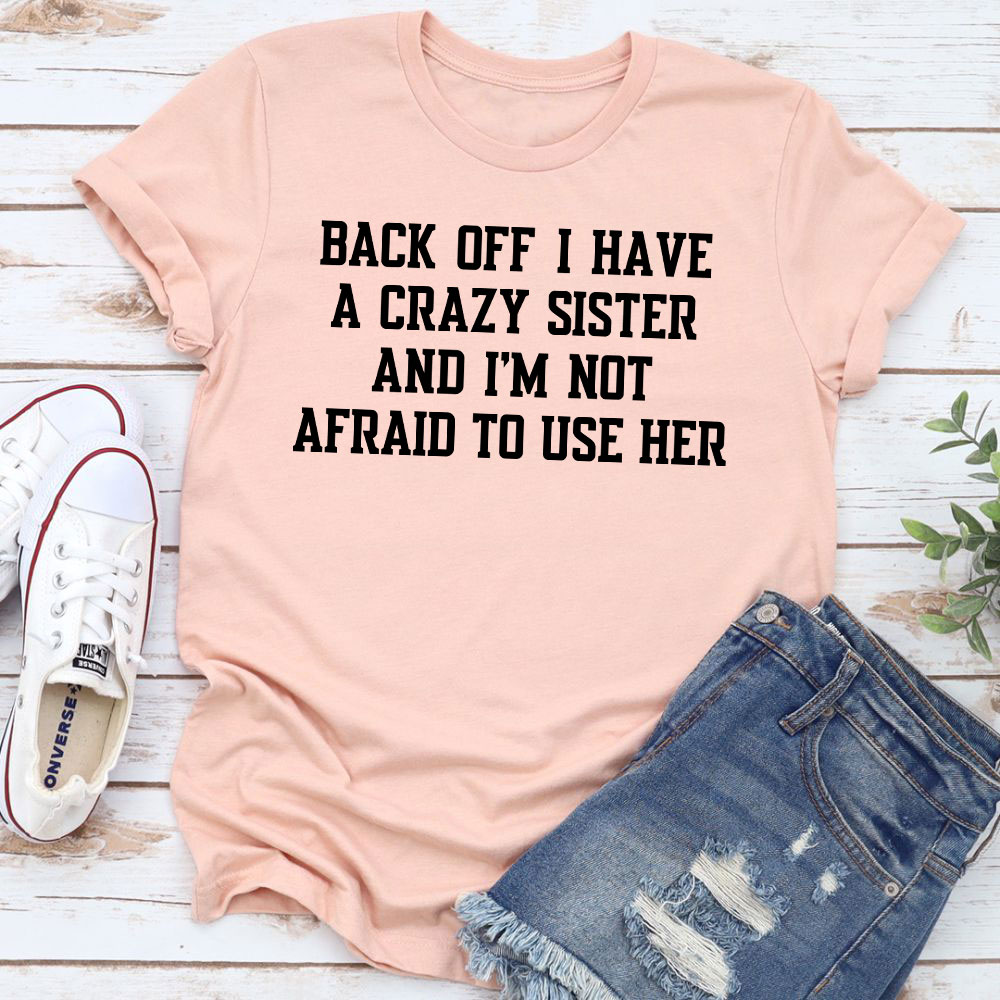 Back Off I Have A Crazy Sister Matching T-Shirt