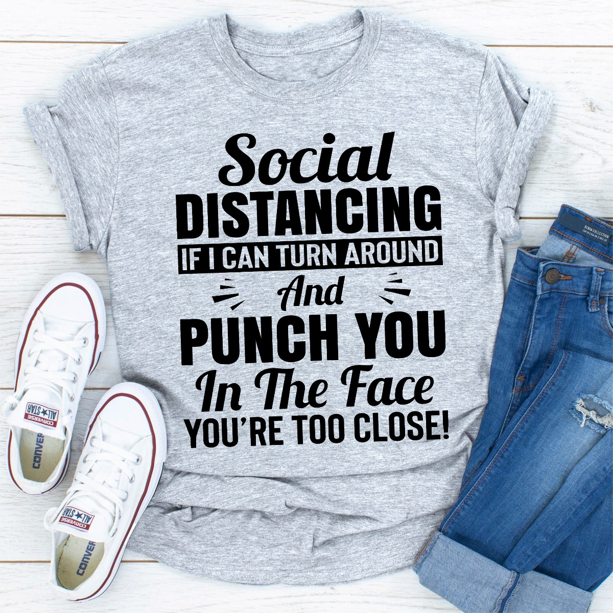 Social Distancing If I Can Turn Around And Punch You In The Face