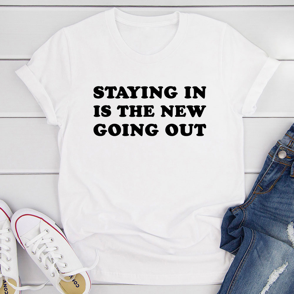Staying In Is The New Going Out T-Shirt (White / Xl)
