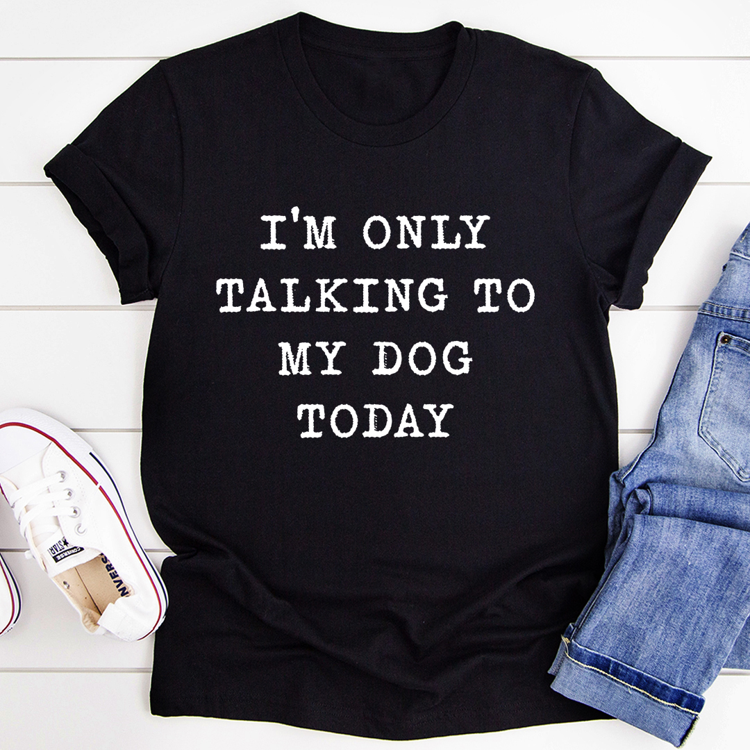 I'm Only Talking To My Dog Today T-Shirt (Black Heather / 2Xl)