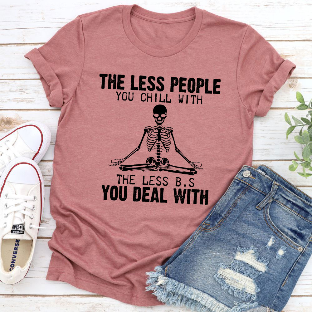 The Less People You Chill With T-Shirt