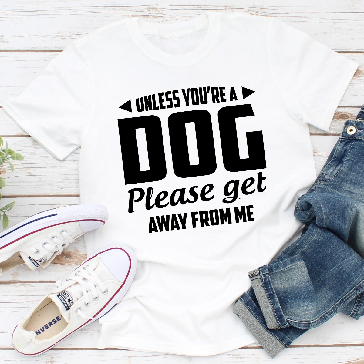 Unless You're A Dog Please Get Away From Me (White / S)