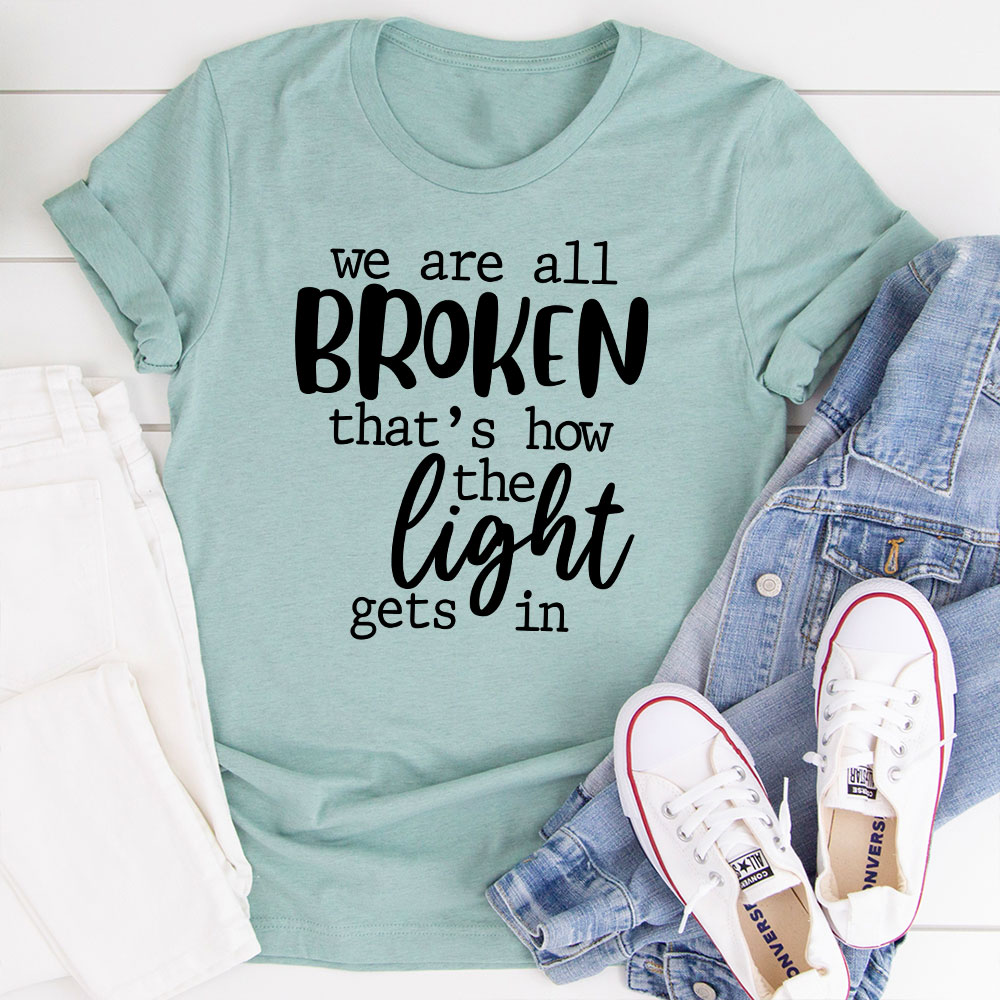 We're All Broken That's How The Light Gets In T-Shirt