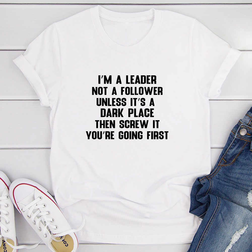 I'm A Leader Not A Follower T-Shirt (White / S)