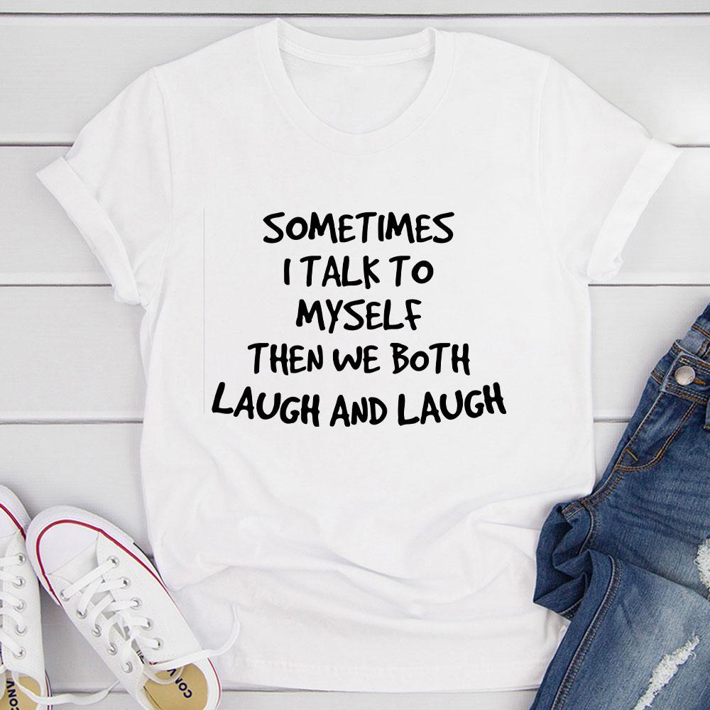 Sometimes I Talk to Myself T-Shirt