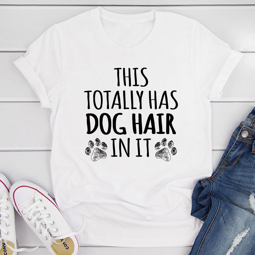 This Totally Has Dog Hair On It T-Shirt (White / M)