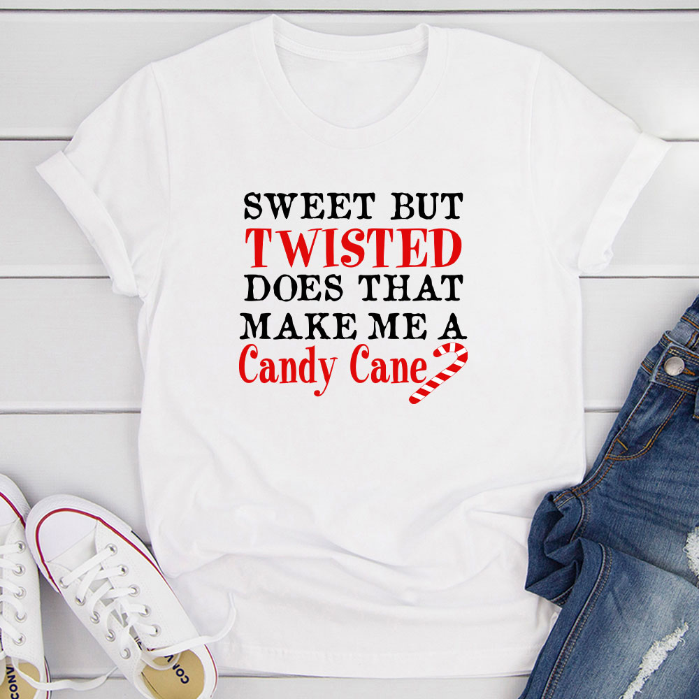 Sweet But Twisted Does That Make Me A Candy Cane T-Shirt