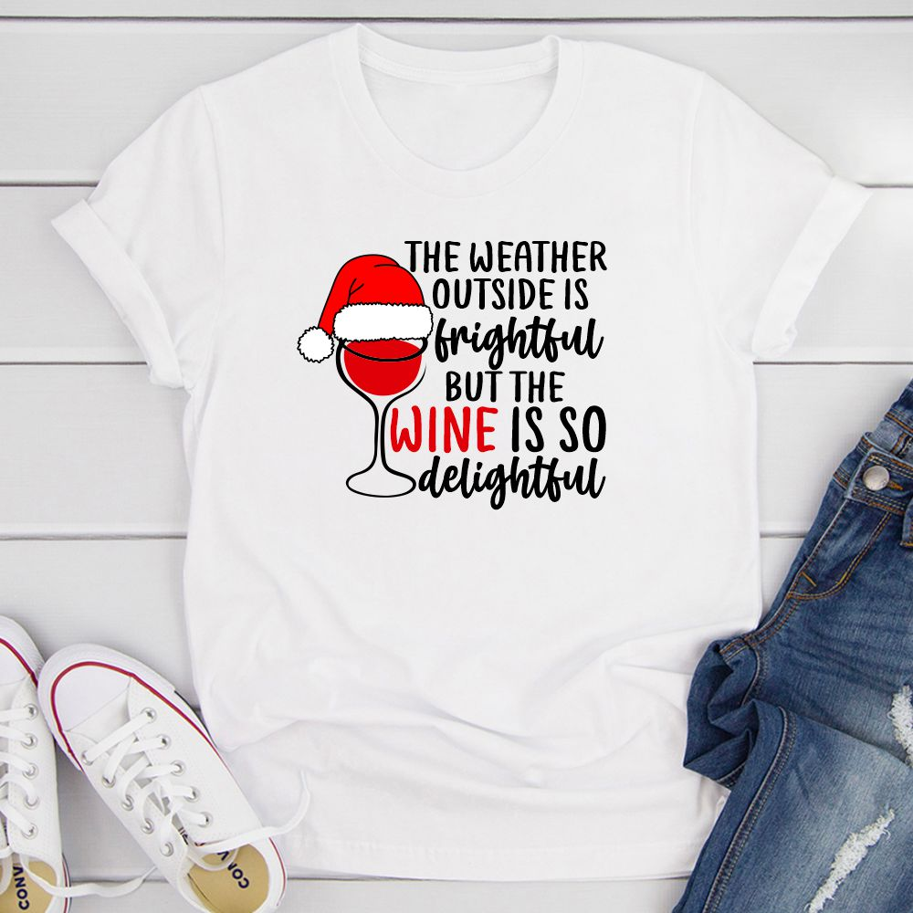 The Weather Outside is Frightful But the Wine Is So Delightful T-Shirt