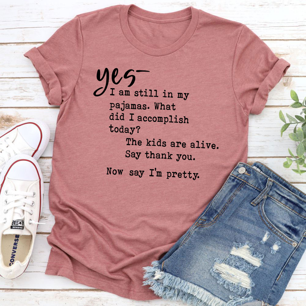 Yes I Am Still In My Pajamas T-Shirt (Mauve / L)